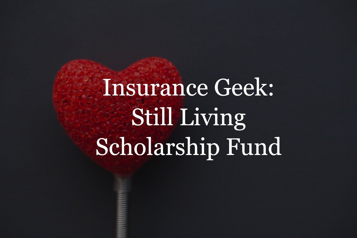 Insurance Geek Still Living Scholarship Fund