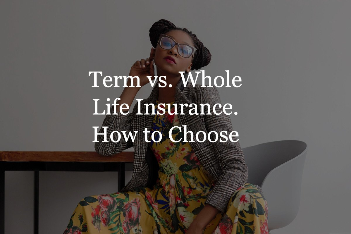 Term vs.Whole Life Insurance. How to Choose